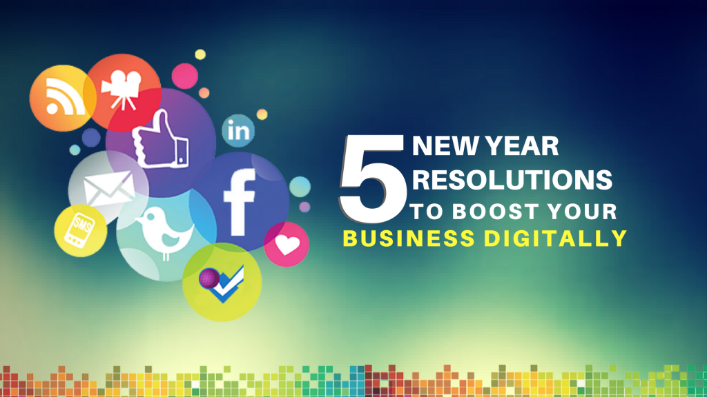 5 New Year Resolutions to boost your business digitally
